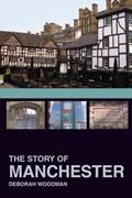 The Story of Manchester   Deborah Woodman  