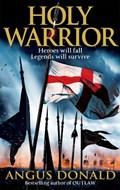 Holy Warrior | Angus Donald |