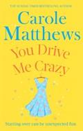 You Drive Me Crazy | Carole Matthews |