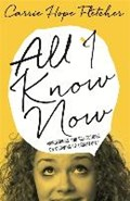All I Know Now   Carrie Hope Fletcher  