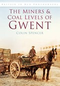 The Miners and Coal Levels of Gwent | Colin Spencer |
