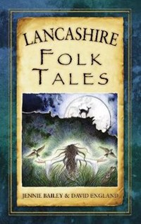 Lancashire Folk Tales   David England ; Jennie Bailey  