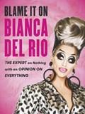 Blame it on Bianca Del Rio | Bianca Del Rio |