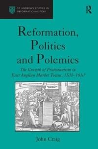 Reformation, Politics and Polemics | John Craig ; Dr. Felicity Heal |