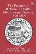 The Practice of Reform in Health, Medicine, and Science, 1500-2000 | Scott Mandelbrote ; Margaret Pelling |