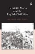 Henrietta Maria and the English Civil Wars | Michelle White |