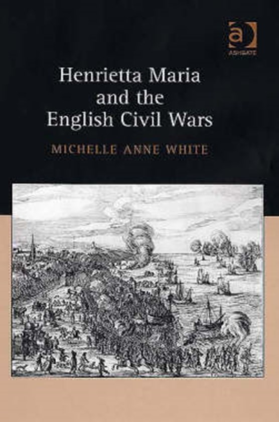 Henrietta Maria and the English Civil Wars