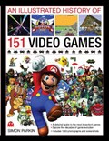 Illustrated History of 151 Videogames | Simon Parkin |