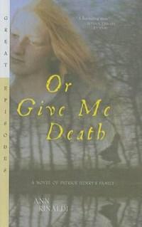 Or Give Me Death | Ann Rinaldi |