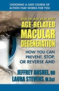 What You Must Know About Age-Related Macular Degenration | Anshel, Jeffrey (jeffrey Anshel) ; Stevens, Laura (laura Stevens) |