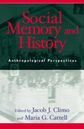 Social Memory and History   Climo, Jacob J. ; Cattell, Maria G.  