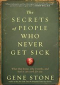 The Secrets of People Who Never Get Sick   Gene Stone  
