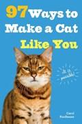 97 WAYS TO MAKE A CAT LIKE YOU | Carol Kaufmann |