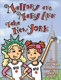 Mallory and Mary Ann Take New York | Laurie B. Friedman |
