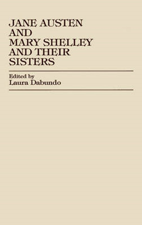 Jane Austen and Mary Shelley and Their Sisters