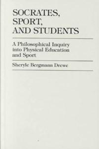 Socrates, Sport, and Students   Sheryle Bergmann Drewe Dixon  