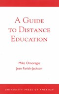 A Guide to Distance Education   Omoregie, Mike ; Farish-Jackson, Jean  