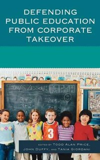 Defending Public Education from Corporate Takeover   Todd Alan Price ; John Duffy ; Tania Giordani  