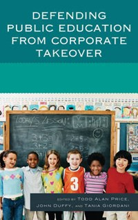 Defending Public Education from Corporate Takeover | Todd Alan Price ; John Duffy ; Tania Giordani |