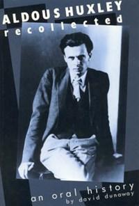Aldous Huxley Recollected   David K. Dunaway  