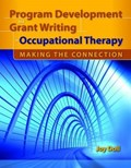 Program Development And Grant Writing In Occupational Therapy: Making The Connection | Joy D. Doll |