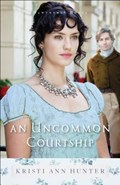 An Uncommon Courtship | Kristi Ann Hunter |