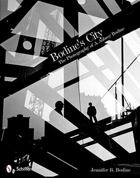 Bodine's City: The Photography of A. Aubrey Bodine