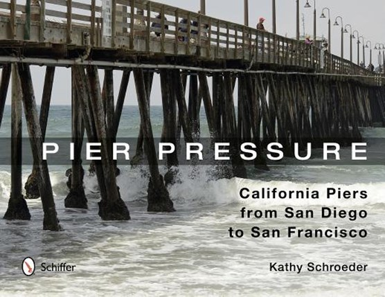 Pier Pressure: California Piers from San Diego to San Francisco