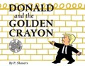 Donald and the Golden Crayon: An Unpresidented Parody: A Book That Uses the Best Words | P. Shauers |