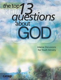 The Top 13 Questions about God | Group Publishing |