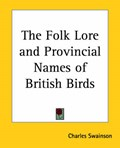 The Folklore and Provincial Names of British Birds   Charles Swainson  