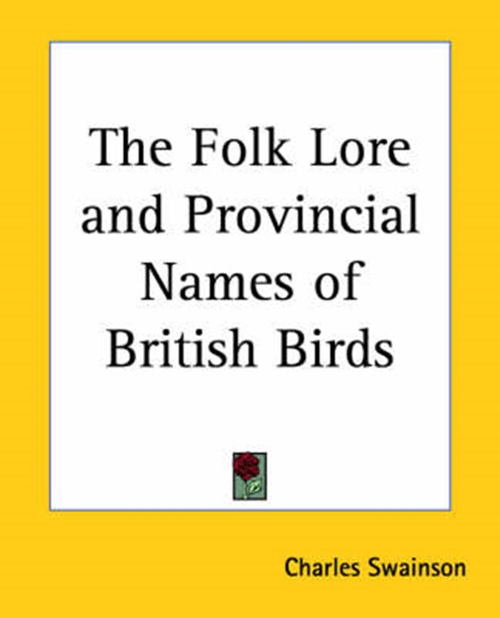 The Folklore and Provincial Names of British Birds