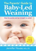 Parents' Guide to Baby-Led Weaning: With 125 Recipes | Jennifer House |