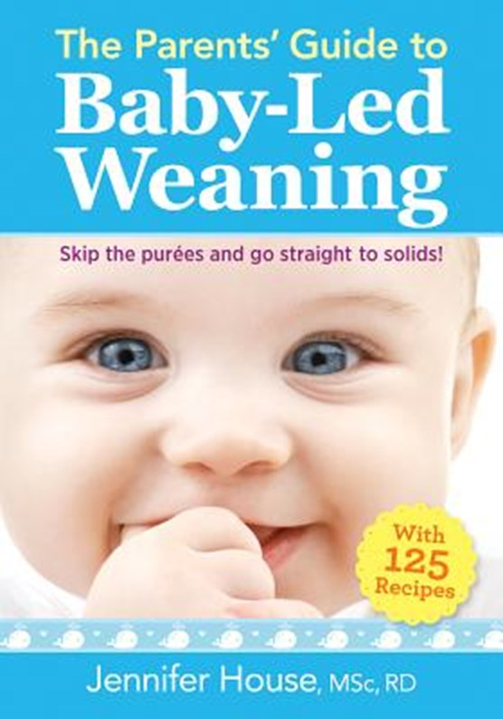 Parents' Guide to Baby-Led Weaning: With 125 Recipes