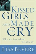 Kissed the Girls and Made Them Cry | Lisa Bevere |
