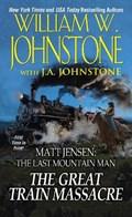 The Great Train Massacre | Johnstone, William W. ; Johnstone, J.A. |