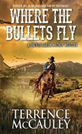 Where The Bullets Fly   Terrence Mccauley  