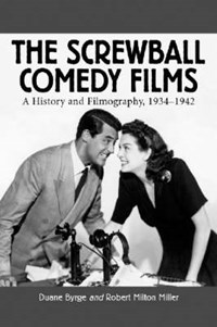 The Screwball Comedy Films   Duane Byrge ; Robert Milton Miller  