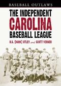 The Independent Carolina Baseball League, 1936-1938   R.G. Utley ; Scott Verner  