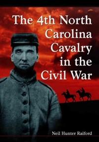 The 4th North Carolina Cavalry in the Civil War | Neil Hunter Raiford |