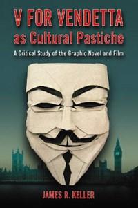V for Vendetta as Cultural Pastiche   James R. Keller  
