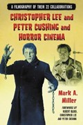 Christopher Lee and Peter Cushing and Horror Cinema | Mark A. Miller |
