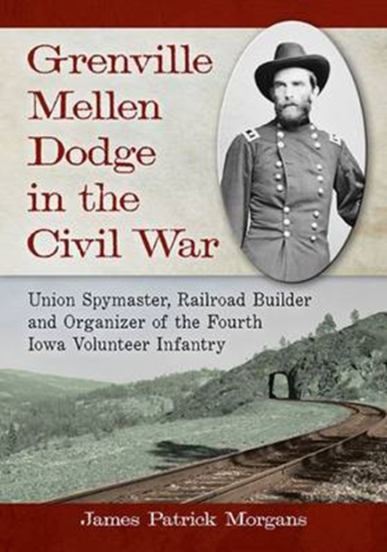 Morgans, J: Grenville Mellen Dodge in the Civil War