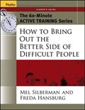 The 60-Minute Active Training Series: How to Bring Out the Better Side of Difficult People, Leader's Guide   Silberman, Melvin L. ; Hansburg, Freda  