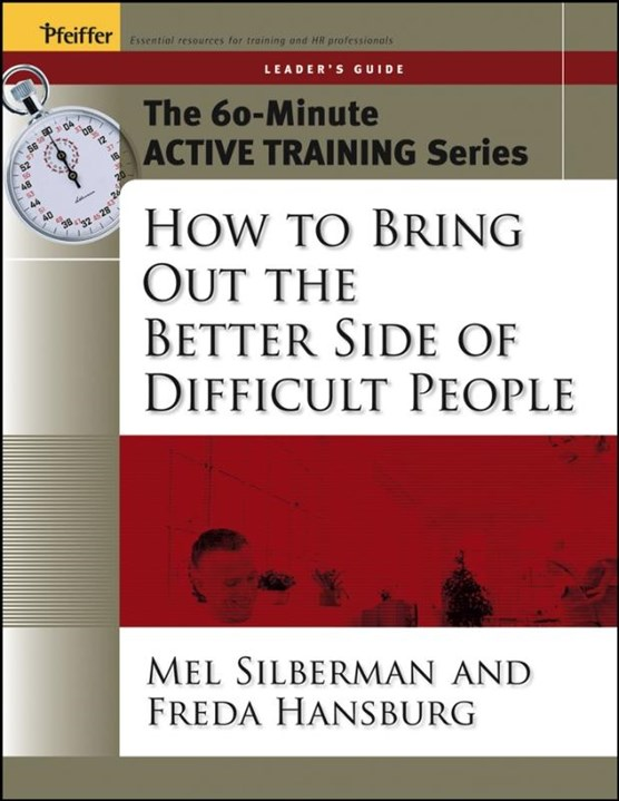 The 60-Minute Active Training Series: How to Bring Out the Better Side of Difficult People, Leader's Guide