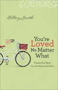 You're Loved No Matter What | Holley Gerth |