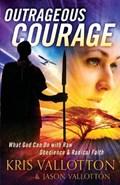 Outrageous Courage | Kris Vallotton ; Jason Vallotton |