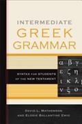 Intermediate Greek Grammar   David L. Mathewson ; Elodie Ballantine Emig  