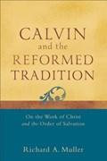 Calvin and the Reformed Tradition | Richard A. Muller |