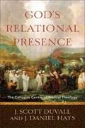 God's Relational Presence   Duvall, J. Scott ; Hays, J. Daniel  